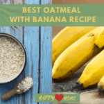 Best Oatmeal With Banana Recipe (That Kids And Mom Love)