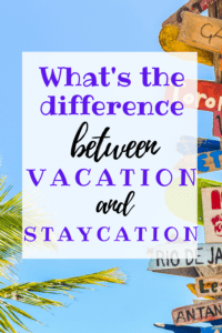 What's the difference between vacation and staycation